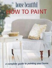 How to Paint: A Complete Guide to Painting Your Home (House Beautiful) Creative