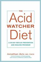 THE ACID WATCHER DIET: A 28-Day Reflux Prevention and (1101905581)