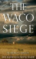 The Waco Siege : An American Tragedy by Jack Rosewood (2015, Paperback)