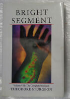 Bright Segment : The Complete Stories of Theodore Sturgeon Volume 8, 1st Edition