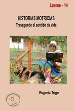 Historias Motricias. Trasegando el Sentido de Vida by Eugenia Trigo (2014,...