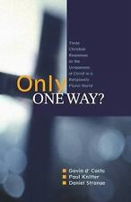 Only One Way?: Three Christian Responses to the Uniqueness of Christ in a Religi