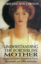Understanding the Borderline Mother: Helping Her Children Transcend the Intense,