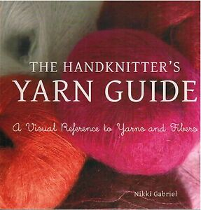 The Handknitter's Yarn Guide A Visual Reference to Yarns and Fibers 2012 PB Book