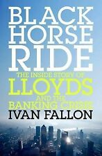 BLACK HORSE RIDE: THE INSIDE STORY OF LLOYDS AND THE BANKING CRISIS., Fallon, Iv