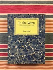 To The Wren : Collected & New Poems 1991-2019, Paperback by Mead, Jane