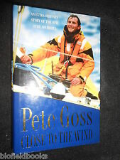SIGNED; Close to the Wind; Triumph Over Adversity - Pete Goss - Yachting - 1998