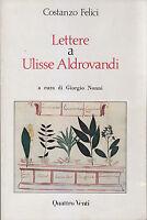 LETTERE A ULISSE ALDROVANDI di Costanzo Felici 1982 Quattro Venti Libro Usato