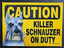 "Caution Killer Schnauzer On Duty Plastic 5""x7"" Sign, New!"