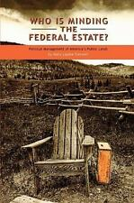Who Is Minding the Federal Estate? : Political Management of America's Public...
