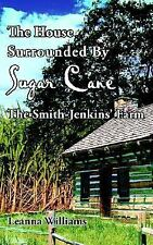 The House Surrounded by Sugar Cane : The Smith-Jenkins' Farm by Leanna...