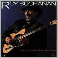 Roy Buchanan - When A Guitar Plays The Blues [CD]