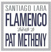 Flamenco Tribute to Pat Metheny by Santiago Lara (CD, Sep-2016, Warner Music)