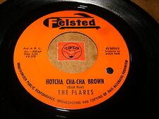 THE FLARES - HOTCHA CHA CHA BROWN - LOVING YOU   / LISTEN -  DOO WOP POPCORN