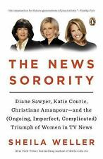 The News Sorority : Diane Sawyer, Katie Couric, Christiane Amanpour--And the...