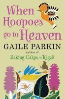 When Hoopoes Go to Heaven,Gaile Parkin