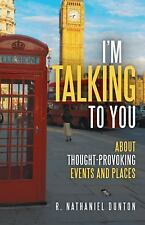 I'm Talking to You : About Thought-Provoking Events and Places by R....