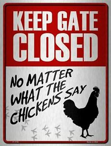 Keep Gate Closed No Matter What The Chickens Say Funny Metal Sign