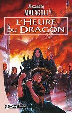 L'Heure du dragon.Alexandre MALAGOLI.Bragelonne SF32