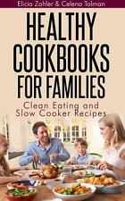 Healthy Cookbooks for Families: Clean Eating and Slow Cooker Recipes, , Tolman C