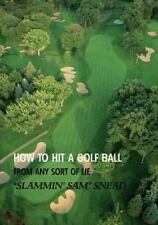 How to Hit a Golf Ball from Any Sort of Lie by Sam Snead (2013, Paperback)