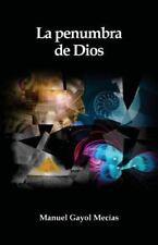 Intuiciones: La Penumbra de Dios : (de la Creacion, la Libertad y Las...