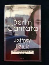 Berlin Cantata by Jeffrey Lewis (2012, Paperback) Uncorrected Advance Copy