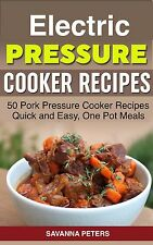 Electric Pressure Cooker: 50 Pork Pressure Cooker Recipes, Quick and Easy Meals