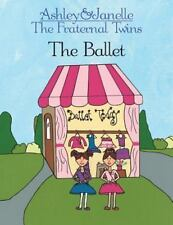 Ashley and Janelle - the Fraternal Twins : The Ballet by Jp Jordan (2014,...