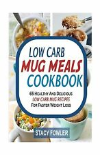 Low Carb Mug Meals Cookbook: 65 Healthy And Delicious Low Carb ... Free Shipping