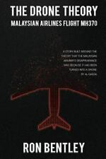 The Drone Theory : Malaysian Airlines MH370 by Ron Bentley (2015, Paperback)