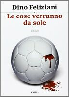 Le cose verranno da sole - Belardino Feliziani - Libro nuovo in Offerta!