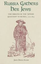 Russia Gathers Her Jews: The Origins of the Jewish Question in Russia, 1772-1...