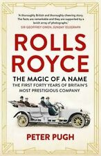 The Rolls-Royce Peter Pugh The Magic of a Name: The First Forty Years of Britain