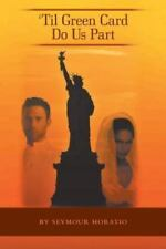 'Til Green Card Do Us Part by Seymour Horatio (2013, Paperback)