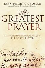 The Greatest Prayer: Rediscovering the Revolutionary Message of the Lord's Praye