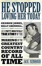He Stopped Loving Her Today : George Jones, Billy Sherrill, and the Pretty-Mu...