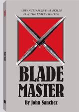 Blade Master : Advanced Survival Skills for the Knife Fighter by John Sanchez (…