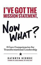 I've Got the Mission Statement, Now What? : 8 Core Competencies for...