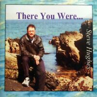 Steve Hughes  There You Were....  12 Track CD Album