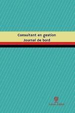 Journal/Carnet de Bord: Consultant en Gestion Journal de Bord : Registre, 100...