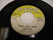 "Ben E King Tears Tears Tears / A Man Without a Dream 7"" 45 rpm Atco VG"