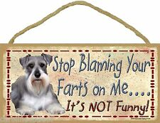 """Schnauzer Stop Blaming Your Farts On Me It's Not Funny Dog Sign Plaque 5""""x10"""""""