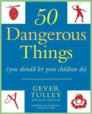 50 Dangerous Things (you Should Let Your Children Do): By Gever Tulley, Julie...