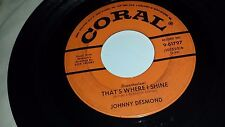 """JOHNNY DESMOND That's Where I Shine / I Just Want You To Want Me CORAL 45 7"""""""