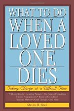 What to Do When a Loved One Dies: Taking Charge at a Difficult Time by Steven D.