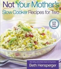 Not Your Mother's Slow Cooker Recipes for Two, Hensperger, Beth, Kaufmann, Julie
