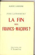 FINIS LATOMORUM ? LA FIN DES FRANCS-MACONS ? ALBERT LANTOINE