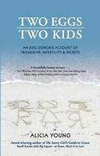 Two Eggs, Two Kids: An Egg Donor's Account of Friendship, Infertility & Secre...