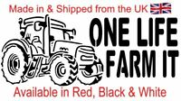 ONE LIFE FARM IT Larger Vinyl Decal for the Farmer & or Tractor driver